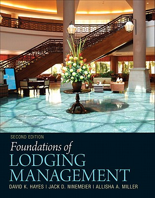 Foundations of Lodging Management By Hayes, David K./ Ninemeier, Jack D./ Miller, Allisha A.